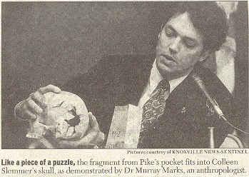 С череп в ръка, антропологът от Университета в Тенеси Мъри Маркс свидетелствал, че фрагментът, намерен в якето на Пайк, пасва в черепа на Колийн Слемър като парченце от пъзел.